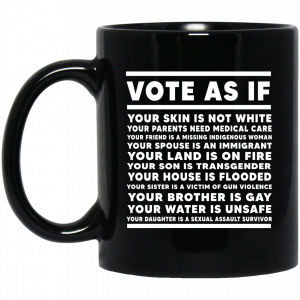 Vote As If Your Skin Is Not White Mug Coffee Mugs