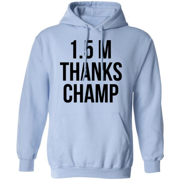 1.5 Metres Thanks Champ Shirt, Hoodie, Tank Apparel