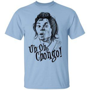 Uh-Oh Chongo Danger Island Shirt, Hoodie, Tank Apparel