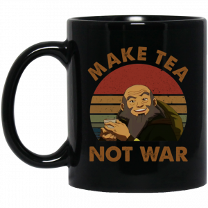 The Last Airbender Avatar Uncle Iroh Make Tea Not War Mug Coffee Mugs