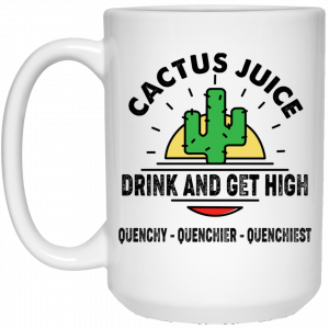 Cactus Juice Drink And Get High Quenchy Quenchier Quenchiest Mug Coffee Mugs 2