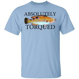 Absolutely Torqued Shirt, Hoodie, Tank Apparel