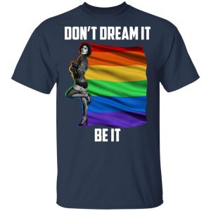 The Rocky Horror Picture Show Don't Dream It Be It LGBT Shirt, Hoodie, Tank Apparel