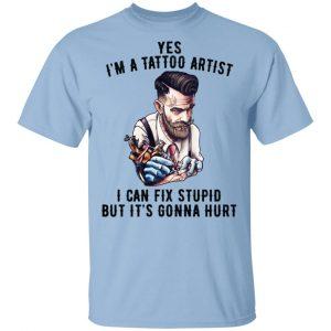 I'm A Tattoo Artist I Can Fix Stupid But It's Gonna Hurt Shirt, Hoodie, Tank Apparel
