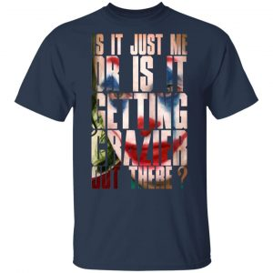 Joker Is It Just Me Or Is It Getting Crazier Out There Shirt, Hoodie, Tank Apparel