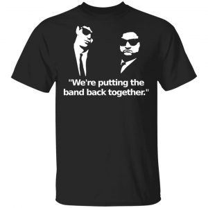 We're Putting The Band Back Together – Elwood Blues Shirt, Hoodie, Tank Apparel