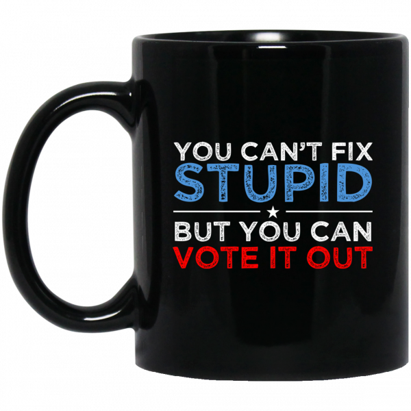 You Can't Fix Stupid But You Can Vote It Out Anti Donald Trump Mug Coffee Mugs 3