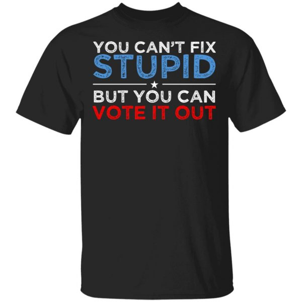 You Can't Fix Stupid But You Can Vote It Out Anti Donald Trump Shirt, Hoodie, Tank Apparel 3