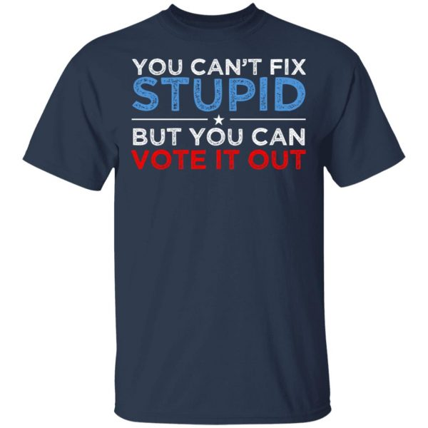 You Can't Fix Stupid But You Can Vote It Out Anti Donald Trump Shirt, Hoodie, Tank Apparel 5