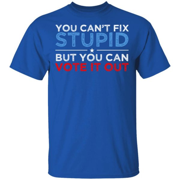 You Can't Fix Stupid But You Can Vote It Out Anti Donald Trump Shirt, Hoodie, Tank Apparel 6