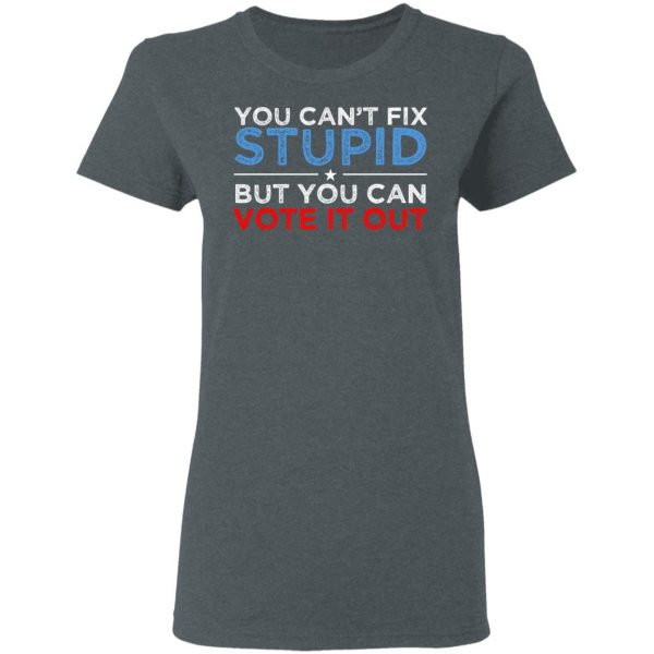 You Can't Fix Stupid But You Can Vote It Out Anti Donald Trump Shirt, Hoodie, Tank Apparel 8