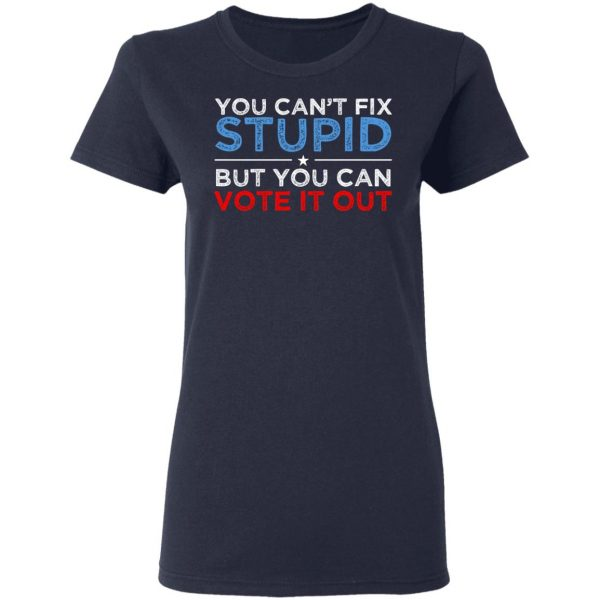 You Can't Fix Stupid But You Can Vote It Out Anti Donald Trump Shirt, Hoodie, Tank Apparel 9