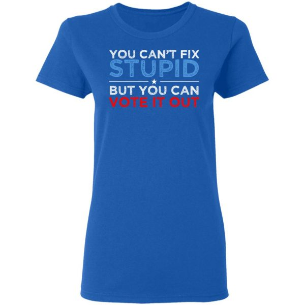You Can't Fix Stupid But You Can Vote It Out Anti Donald Trump Shirt, Hoodie, Tank Apparel 10