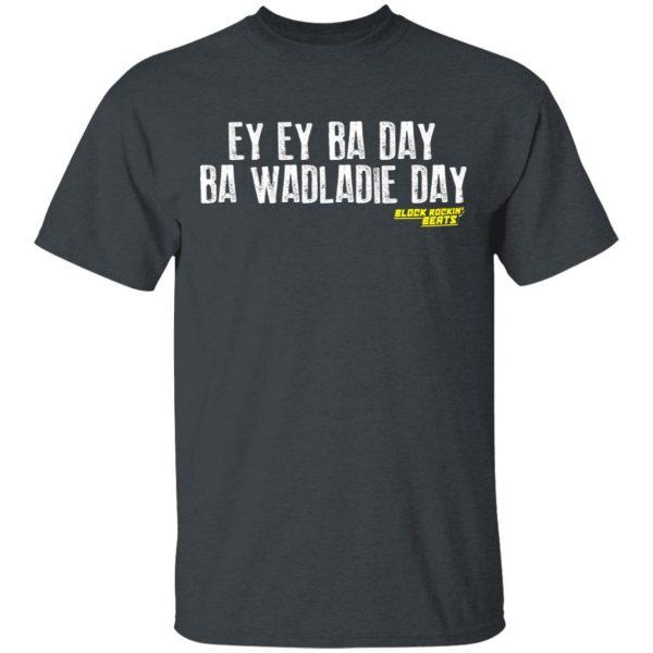 Ey Ey Ba Day Ba Wadladie Day Block Rockin Beats Shirt, Hoodie, Tank Apparel 4