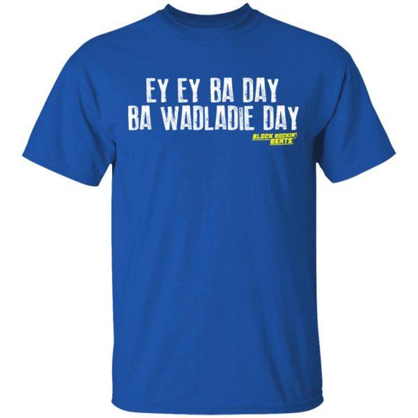 Ey Ey Ba Day Ba Wadladie Day Block Rockin Beats Shirt, Hoodie, Tank Apparel 6