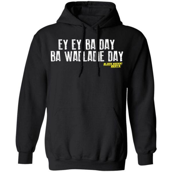 Ey Ey Ba Day Ba Wadladie Day Block Rockin Beats Shirt, Hoodie, Tank Apparel 11