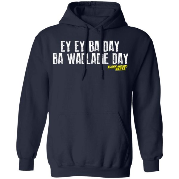Ey Ey Ba Day Ba Wadladie Day Block Rockin Beats Shirt, Hoodie, Tank Apparel 12