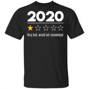 2020 This Year Very Bad Would Not Recommend Shirt, Hoodie, Tank Apparel