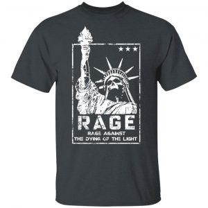 Rage Rage Sgainst The Dying Of The Light Shirt, Hoodie, Tank Apparel