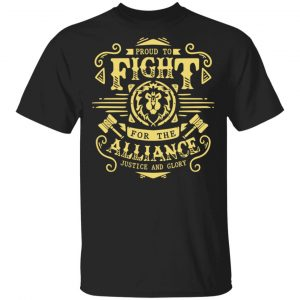 Proud To Fight For The Alliance Justice And Glory World Of Warcraft Shirt, Hoodie, Tank Apparel