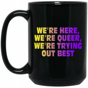 We're Here We're Queer We're Trying Out Best Mug Coffee Mugs 2