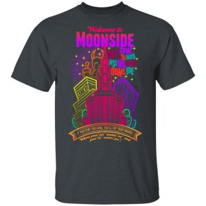 Welcome To Moonside If You Stay Too Long You'll Fry Your Brains Shirt, Hoodie, Tank Apparel 2