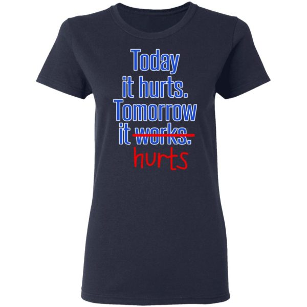 Today Is Hurts Tomorrow It Hurts Shirt, Hoodie, Tank Apparel