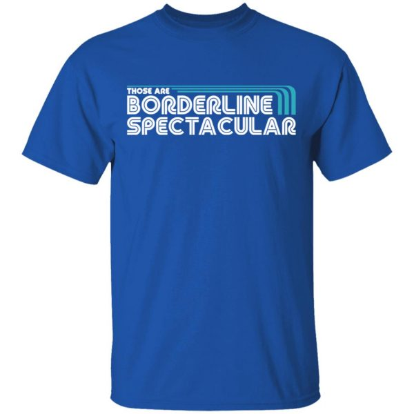 Those Are Borderline Spectacular Shirt, Hoodie, Tank Apparel