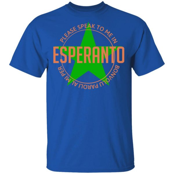 Please Speak To Me In Esperanto Bonvolu Paroli al Mi Per Esperanto Shirt, Hoodie, Tank Apparel
