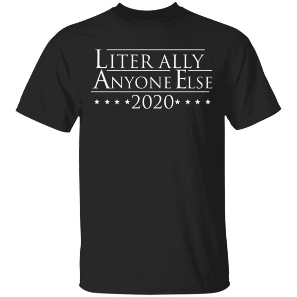 Literally Anyone Else 2020 Shirt, Hoodie, Tank Apparel