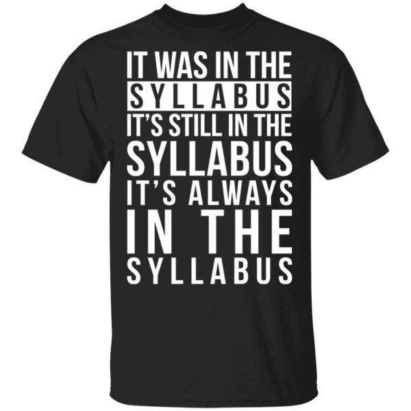 It Was In The Syllabus It's Still In The Syllabus It's Always In The Syllabus Shirt, Hoodie, Tank Apparel 3