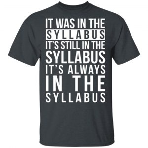 It Was In The Syllabus It's Still In The Syllabus It's Always In The Syllabus Shirt, Hoodie, Tank Apparel