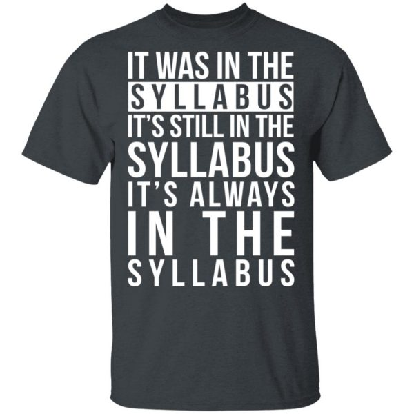 It Was In The Syllabus It's Still In The Syllabus It's Always In The Syllabus Shirt, Hoodie, Tank Apparel 4
