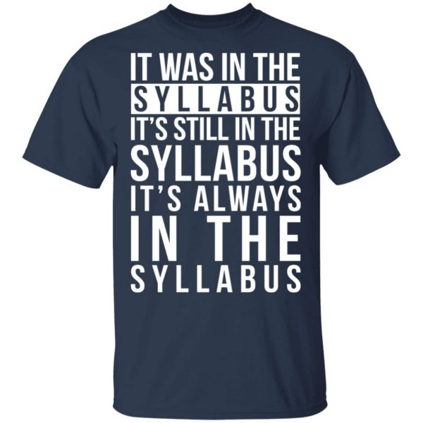 It Was In The Syllabus It's Still In The Syllabus It's Always In The Syllabus Shirt, Hoodie, Tank Apparel 5