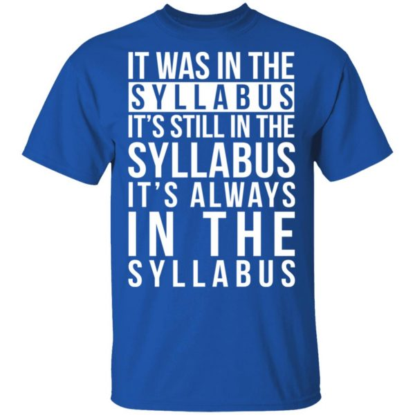 It Was In The Syllabus It's Still In The Syllabus It's Always In The Syllabus Shirt, Hoodie, Tank Apparel 6