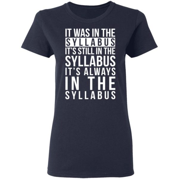 It Was In The Syllabus It's Still In The Syllabus It's Always In The Syllabus Shirt, Hoodie, Tank Apparel 9