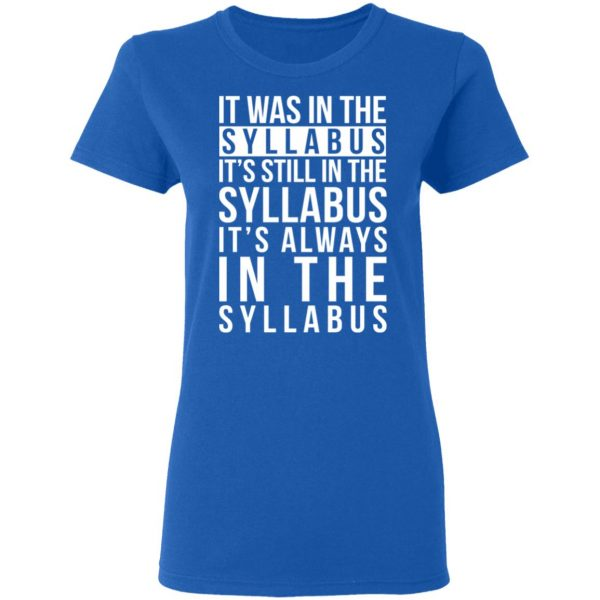 It Was In The Syllabus It's Still In The Syllabus It's Always In The Syllabus Shirt, Hoodie, Tank Apparel 10