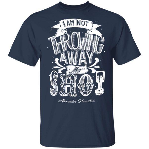I Am Not Throwing Away My Shot Alexander Hamilton Shirt, Hoodie, Tank Apparel