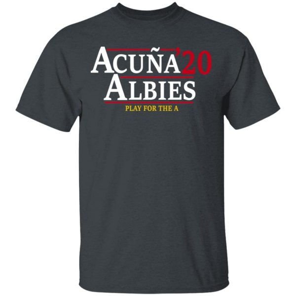 Acuna Albies 2020 Play For The A Shirt, Hoodie, Tank Apparel