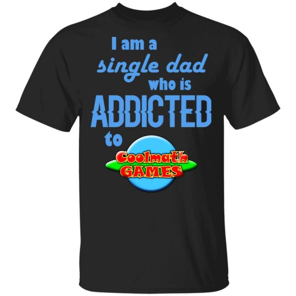 I Am Single Dad Who Is Addicted To Coolmath Games Shirt, Hoodie, Tank Apparel 3