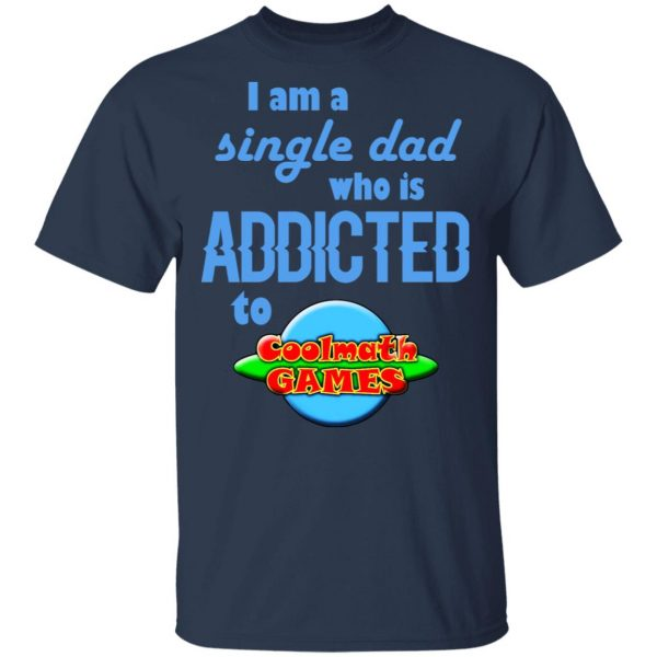 I Am Single Dad Who Is Addicted To Coolmath Games Shirt, Hoodie, Tank Apparel 5