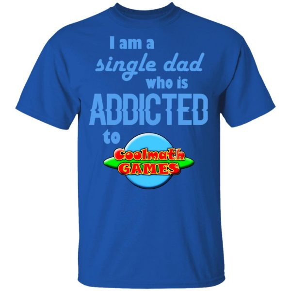 I Am Single Dad Who Is Addicted To Coolmath Games Shirt, Hoodie, Tank Apparel 6