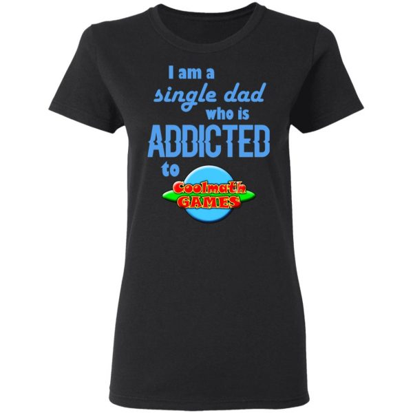 I Am Single Dad Who Is Addicted To Coolmath Games Shirt, Hoodie, Tank Apparel 7