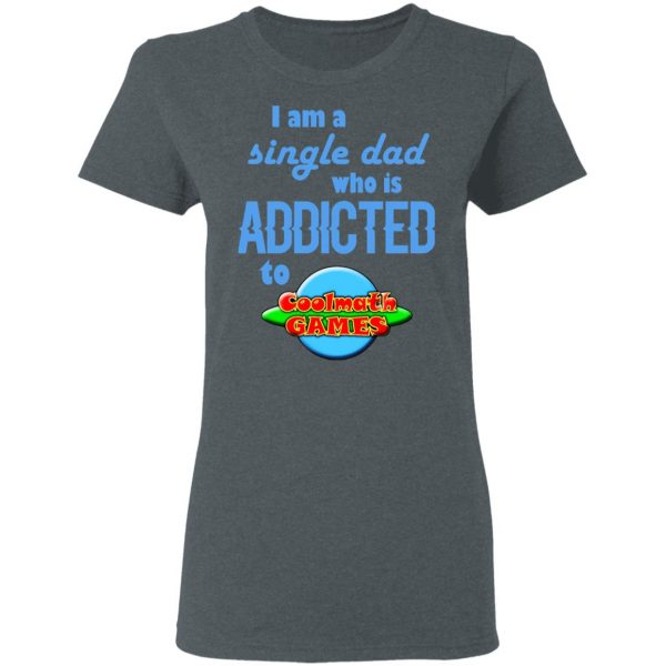 I Am Single Dad Who Is Addicted To Coolmath Games Shirt, Hoodie, Tank Apparel 8