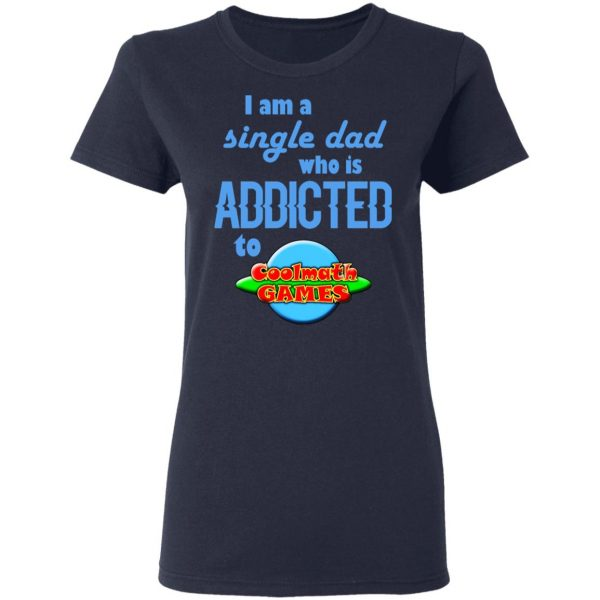I Am Single Dad Who Is Addicted To Coolmath Games Shirt, Hoodie, Tank Apparel