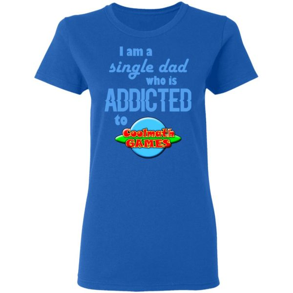 I Am Single Dad Who Is Addicted To Coolmath Games Shirt, Hoodie, Tank Apparel 10