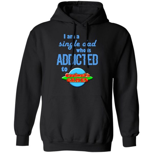 I Am Single Dad Who Is Addicted To Coolmath Games Shirt, Hoodie, Tank Apparel 11