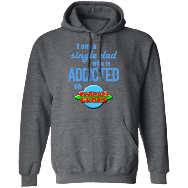 I Am Single Dad Who Is Addicted To Coolmath Games Shirt, Hoodie, Tank Apparel 13