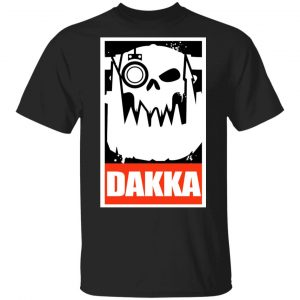 Orks Dakka Tabletop Wargaming And Miniatures Addict Shirt, Hoodie, Tank Apparel