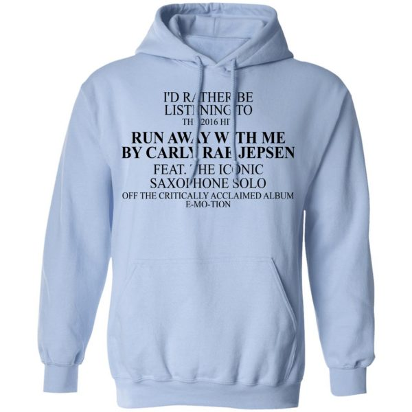 I'd Rather Be Listening To The 2016 Hit Run Away With Me By Carly Rae Jepsen Shirt, Hoodie, Tank Apparel